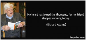 My heart has joined the thousand, for my friend stopped running today ...