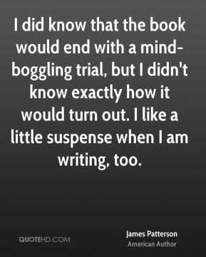 did know that the book would end with a mind-boggling trial, but I ...