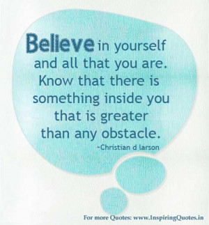 ... inside you that is greater than any obstacle. ~ Christian D Larson