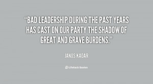 Bad leadership during the past years has cast on our Party the shadow ...