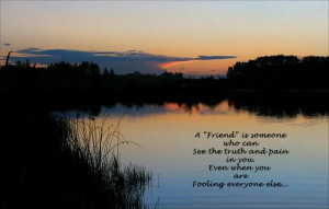 friend is someone who can see the truth friendship quote