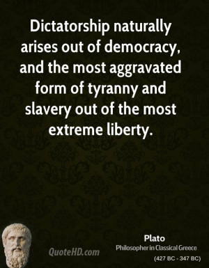 naturally arises out of democracy, and the most aggravated ...