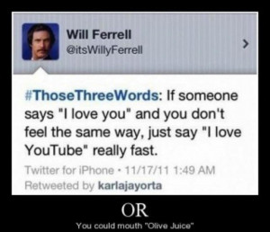 Wise words of Will Ferrell