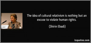 The idea of cultural relativism is nothing but an excuse to violate ...