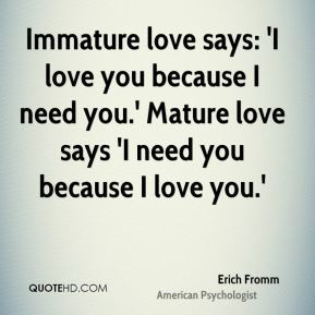fromm-love-quotes-immature-love-says-i-love-you-because-i-need.jpg ...