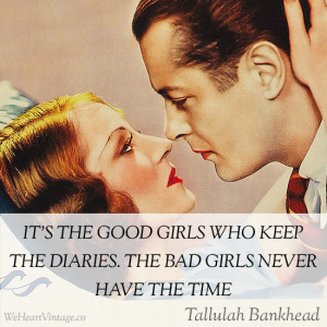 ... the diaries. The bad girls never have the time – Tallulah Bankhead