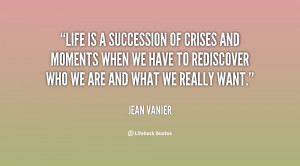 Life is a succession of crises and moments when we have to rediscover ...