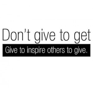 give to inspire others to give giving back picture quote