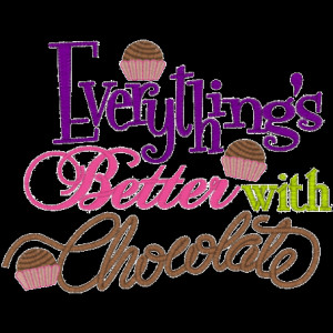 Everything is Better with Chocolate!