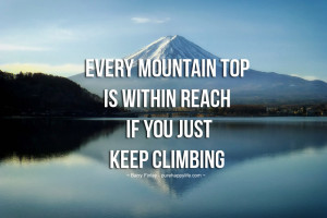 ... Quote: Every Mountain Is Within Reach If You Just Keep Climbing