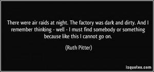 at night. The factory was dark and dirty. And I remember thinking ...