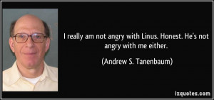 really am not angry with Linus. Honest. He's not angry with me ...