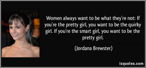 ... girl, you want to be the quirky girl. If you're the smart girl, you