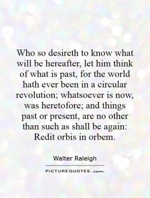 ... such as shall be again: Redit orbis in orbem. Picture Quote #1