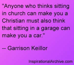 Anyone who thinks sitting in church can make you a Christian must also ...