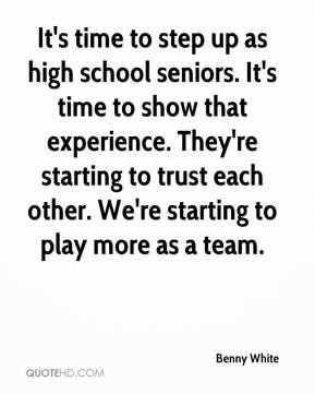 Benny White - It's time to step up as high school seniors. It's time ...