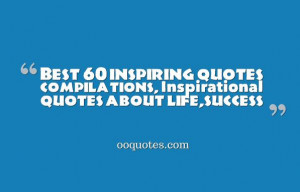 ... inspiring quotes compilations, Inspirational quotes about life,success
