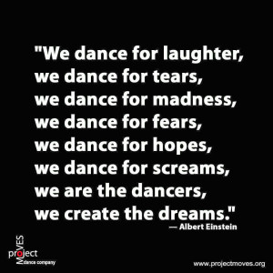 what defines me i think of dance there is a quote by albert einstein i ...
