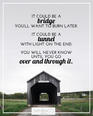 bridge to burn or tunnel with light on the end? You'll never know ...