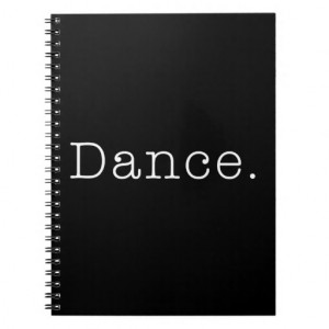 Dance. Black And White Dance Quote Template Spiral Note Book