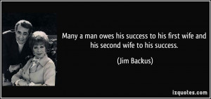 ... to his first wife and his second wife to his success. - Jim Backus