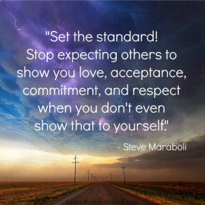 Set the standard! Stop expecting others to show you love, acceptance ...