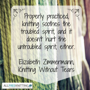 Inspiration knitting quote by Elizabeth Zimmermann, Knitting Without ...