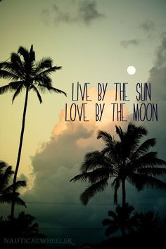 Live by the sun, love by the moon Moon, Quotes, Sunsets, Palms Trees ...