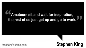 ... -the-rest-of-us-just-get-up-and-go-to-work-stephen-king-quote.jpg