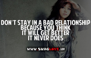 Don't stay In Bad Relationship Because you think it will get better it ...