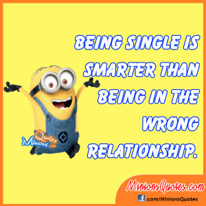 Being single is smarter than being in the wrong relationship.