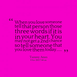 Quotes Picture: when you love someone tell that person those three ...