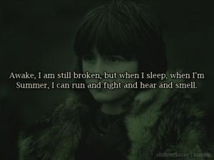 Awake, I am still broken, but when I sleep, when I'm Summer, I can ...