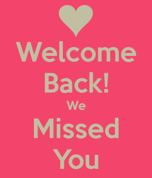 Welcome Back! We Missed You