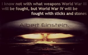 Know Not With What Weapons World War 3 Will Be Fought, But World War ...