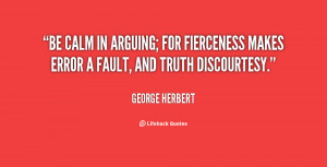 quote-George-Herbert-be-calm-in-arguing-for-fierceness-makes-3739.png