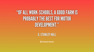 Of all work-schools, a good farm is probably the best for motor ...