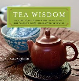 Tea Wisdom: Inspirational Quotes and Quips About the World's Most ...