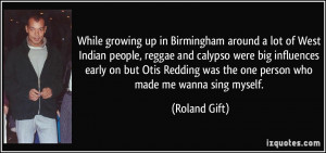 While growing up in Birmingham around a lot of West Indian people ...