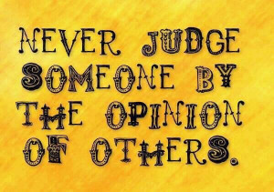 Pass it on ..... Make Your Own Judgement of People *not Everyone ...