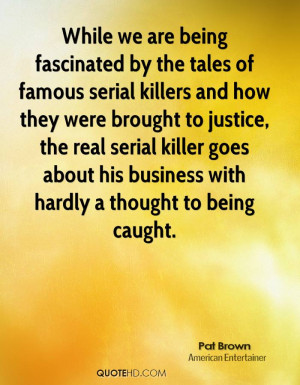These are the quotes famous serial killers Pictures