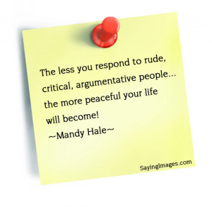 Rude, Critical People, The More Peaceful Your Life Will Become: Quote ...