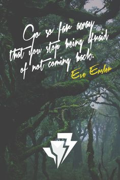 ... stop being afraid of not coming back. - Eve Ensler #motivation #quote