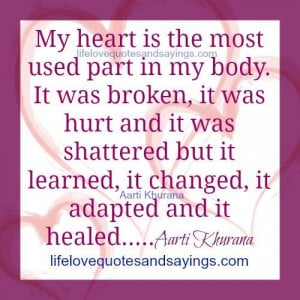 My heart is the most used part in my body. It was broken, it was hurt ...