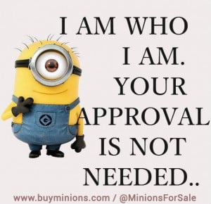 am who I am… #me #life #approvalnotneeded #minionquote