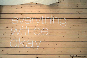 Everything will be okay.   Motivational Quote