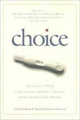 Choice: True Stories of Birth, Contraception, Infertility, Adoption ...
