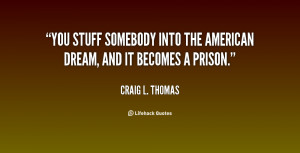 ... stuff somebody into the American dream, and it becomes a prison
