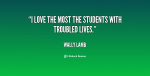 love the most the students with troubled lives.