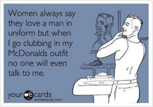 Women always say they love a man in uniform